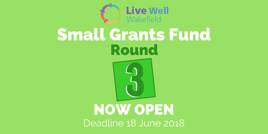Round 3 of the Live Well Wakefield Small Grants Fund now open!